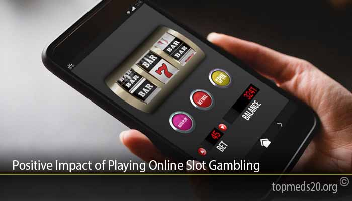 Positive Impact of Playing Online Slot Gambling